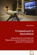 TV-Kabelmarkt in Deutschland: Einflussfaktoren und Folgen der Oligopolisierung der Kabelnetze auf den deutschen TV-Kabelmarkt